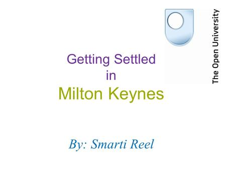 Getting Settled in Milton Keynes By:Smarti Reel. First Things First: List of Priorities Register with General Practitioner(GP) Council Registration Bank.