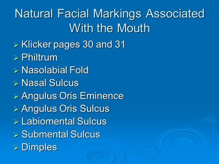 Natural Facial Markings Associated With the Mouth  Klicker pages 30 and 31  Philtrum  Nasolabial Fold  Nasal Sulcus  Angulus Oris Eminence  Angulus.