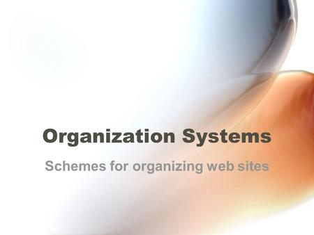 Organization Systems Schemes for organizing web sites.