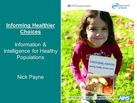 Informing Healthier Choices Information & Intelligence for Healthy Populations Nick Payne.