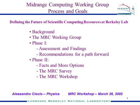 1 Midrange Computing Working Group Process and Goals Background The MRC Working Group Phase I: - Assessment and Findings - Recommendations for a path forward.
