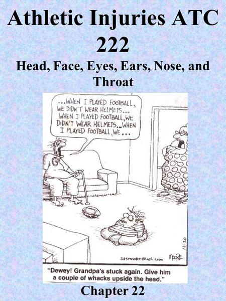 Athletic Injuries ATC 222 Head, Face, Eyes, Ears, Nose, and Throat Chapter 22.