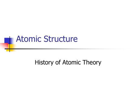 Atomic Structure History of Atomic Theory. Democritus (460 - 370 BC) Was the first person to come up with the idea of atom Believed that all matter was.