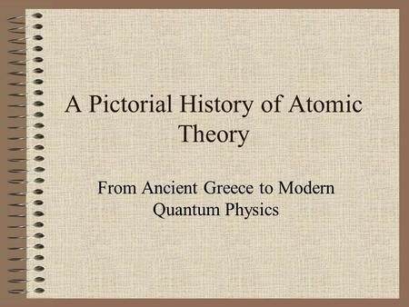 A Pictorial History of Atomic Theory