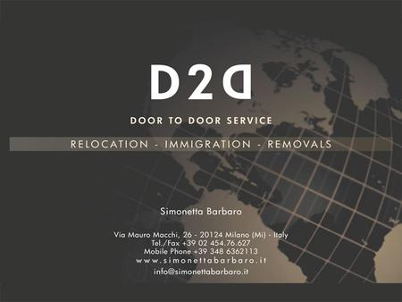 DOOR TO DOOR SERVICE Simonetta Barbaro ABOUT US D2D is an independent provider of re location, immigration and intercultural services to global business.
