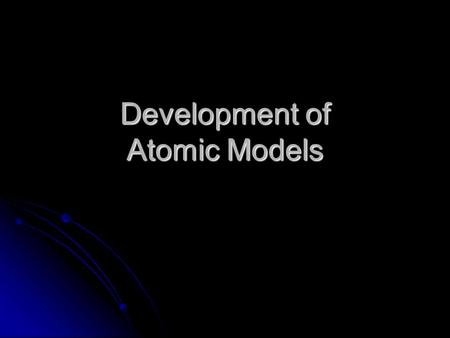 Atomic Structure Objectives: History of an Atom Atomic Models Modern ...