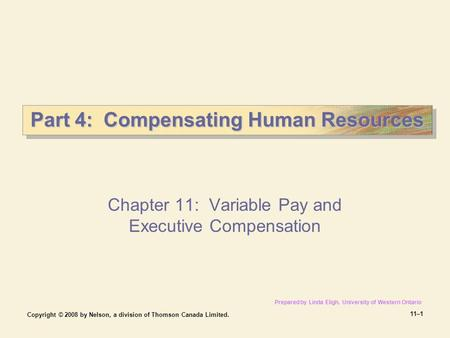 Copyright © 2008 by Nelson, a division of Thomson Canada Limited. 11–1 Part 4: Compensating Human Resources Chapter 11: Variable Pay and Executive Compensation.