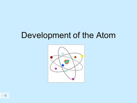 Development <strong>of</strong> the <strong>Atom</strong> The Greeks <strong>History</strong> <strong>of</strong> the <strong>Atom</strong> Not the <strong>history</strong> <strong>of</strong> <strong>atom</strong>, but the idea <strong>of</strong> the <strong>atom</strong> In 400 B.C the Greeks tried to understand matter.