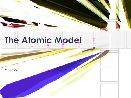 The Atomic Model Chem 9.