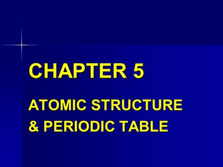 CHAPTER 5 ATOMIC STRUCTURE & PERIODIC TABLE. ATOMIC STRUCTURE DEMOCRITUS TEACHER, 4 th Century BC ATOMIST SCHOOL of THOUGHT.