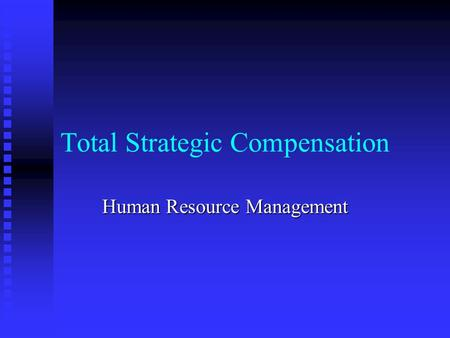 Total Strategic Compensation Human Resource Management.
