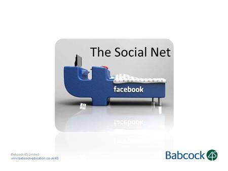 Babcock 4S Limited www.babcock-education.co.uk/4S The Social Net.