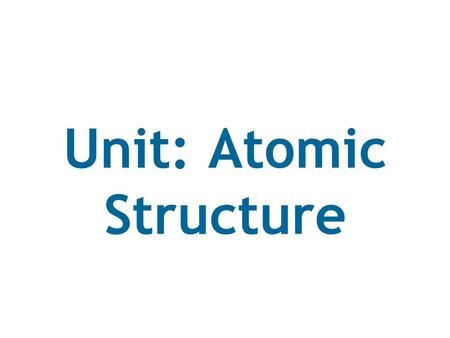 Unit: Atomic Structure