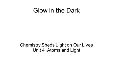 Chemistry Sheds Light on Our Lives Unit 4 Atoms and Light