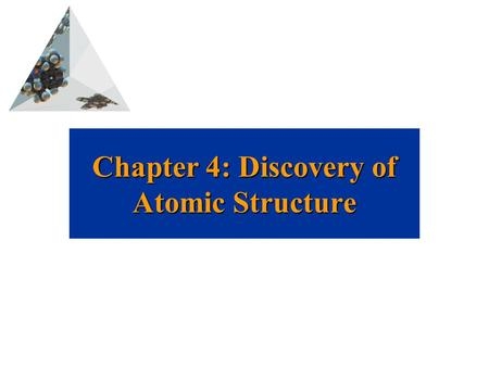 Chapter 4: Discovery of Atomic Structure. Prentice Hall © 2003Chapter 2 The Discovery of Atomic Structure An ancient Greek named Democritus was the first.