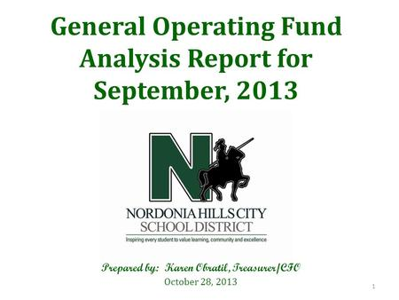 General Operating Fund Analysis Report for September, 2013 Prepared by: Karen Obratil, Treasurer/CFO October 28, 2013 1.