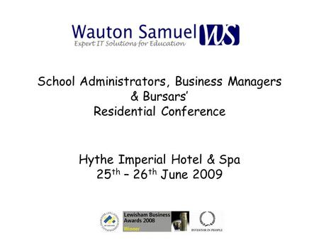 School Administrators, Business Managers & Bursars' Residential Conference Hythe Imperial Hotel & Spa 25 th – 26 th June 2009.