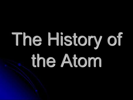 The History of the Atom. Introduction Our understanding of the physical world has grown at an incredible rate in the last 200 years. Our understanding.