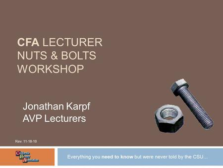 CFA LECTURER NUTS & BOLTS WORKSHOP Everything you need to know but were never told by the CSU… Rev. 11-18-10 Jonathan Karpf AVP Lecturers.