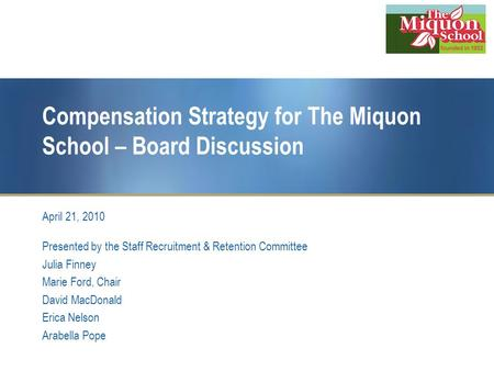 Compensation Strategy for The Miquon School – Board Discussion April 21, 2010 Presented by the Staff Recruitment & Retention Committee Julia Finney Marie.