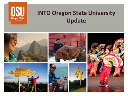 INTO Oregon State University Update. OSU Provost & Executive Vice President INTO OSU Center Director INTO OSU Board of Advisors INTO Managing Director,