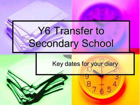 Key dates for your diary Y6 Transfer to Secondary School.