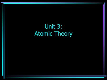 Unit 3: Atomic Theory. Law of Conservation of Mass Mass is neither created nor destroyed during chemical or physical changes The total mass in the reactants.