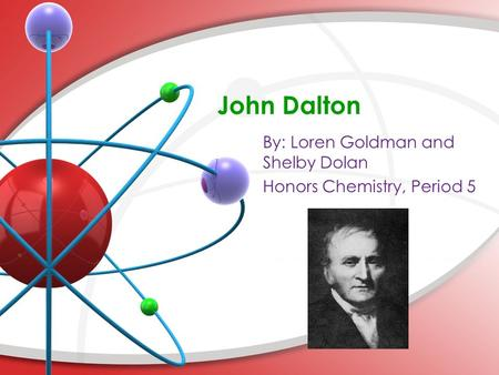 John Dalton. Background Born: in Cumberland, England Educated: in Quaker's school in Eaglesfield Dalton had a teaching position in Manchester Best Known.