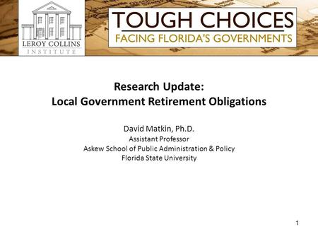Research Update: Local Government Retirement Obligations David Matkin, Ph.D. Assistant Professor Askew School of Public Administration & Policy Florida.