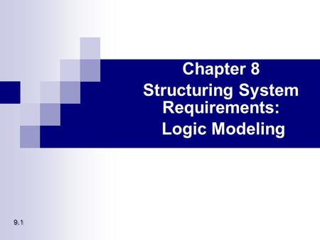 Chapter 8 Structuring System Requirements: Logic Modeling 9.1.