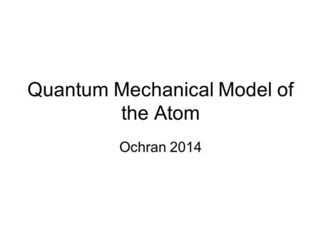 The Bohr Model and the Quantum Mechanical Model of the Atom - ppt ...