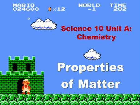 Science 10 Unit A: Chemistry Properties of Matter.