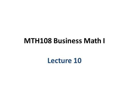 MTH108 Business Math I Lecture 10. Chapter 5 Linear functions; Applications.