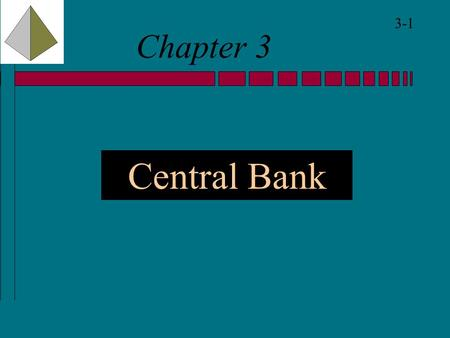 "3-1 Chapter 3 Central Bank. 3-2 Central Bank Definition:  ""An institution which is charged with the responsibility of managing the expansion & contraction."
