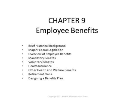 CHAPTER 9 Employee Benefits Brief Historical Background Major Federal Legislation Overview of Employee Benefits Mandatory Benefits Voluntary Benefits Health.