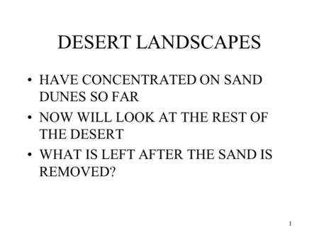 1 DESERT LANDSCAPES HAVE CONCENTRATED ON SAND DUNES SO FAR NOW WILL LOOK AT THE REST OF THE DESERT WHAT IS LEFT AFTER THE SAND IS REMOVED?