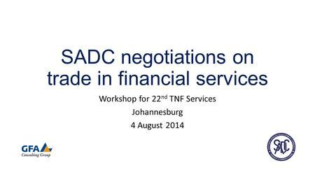 SADC negotiations on trade in financial services Workshop for 22 nd TNF Services Johannesburg 4 August 2014.