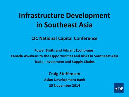 Infrastructure Development in Southeast Asia CIC National Capital Conference Power Shifts and Vibrant Economies: Canada Awakens to the Opportunities and.