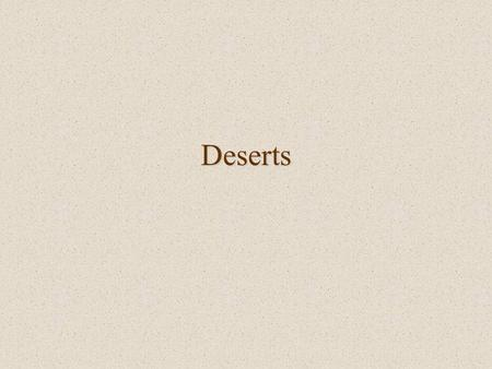Deserts. Definition Desert: –A region so arid that it contains no permanent streams except for those that bring water in from elsewhere, and has very.