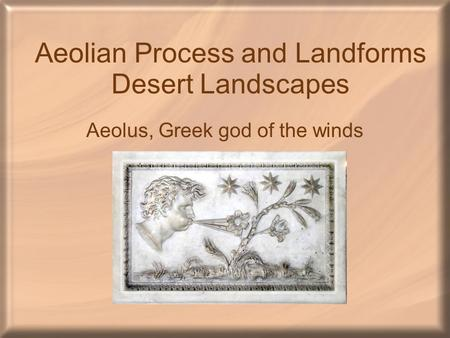 Aeolian Process and Landforms Desert Landscapes Aeolus, Greek god of the winds.