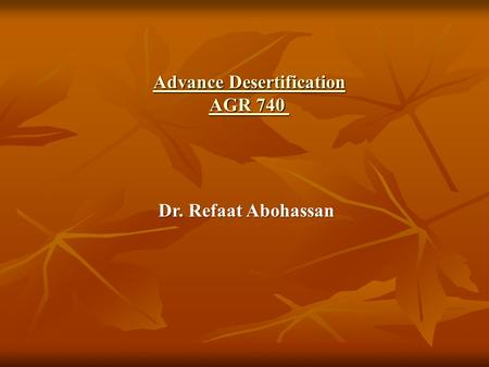 Advance Desertification AGR 740 Advance Desertification AGR 740 Dr. Refaat Abohassan.