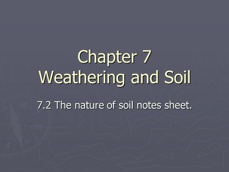 Chapter 7 Weathering and Soil 7.2 The nature of soil notes sheet.