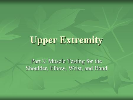 Part 2: Muscle Testing for the Shoulder, Elbow, Wrist, and Hand