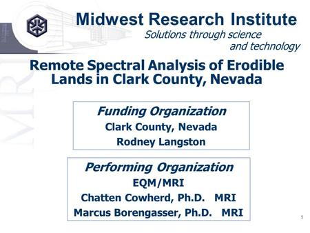 1 Midwest Research Institute Solutions through science and technology Remote Spectral Analysis of Erodible Lands in Clark County, Nevada Funding Organization.