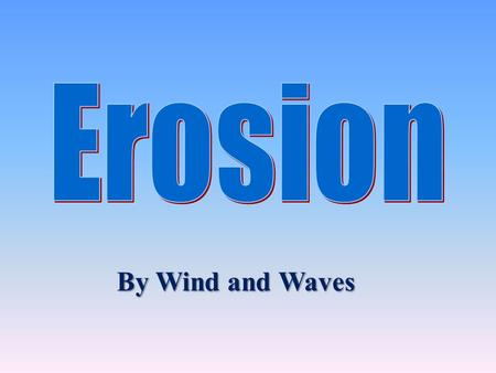 By Wind and Waves. Review Any natural process that removes sediments and carries them away from one place to another is called erosion. Gravity is the.