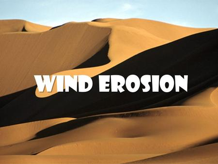 Wind Erosion. How the wind transports and erodes material.
