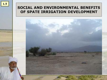 SOCIAL AND ENVIRONMENTAL BENEFITS OF SPATE IRRIGATION DEVELOPMENT 1.5.