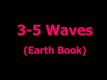 3-5 Waves (Earth Book). How Waves Form Energy in waves comes from wind that blows across the water's surface!