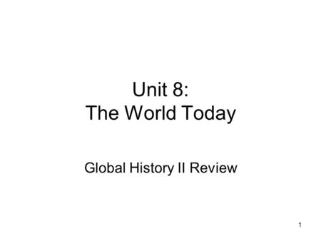 1 Unit 8: The World Today Global History II Review.