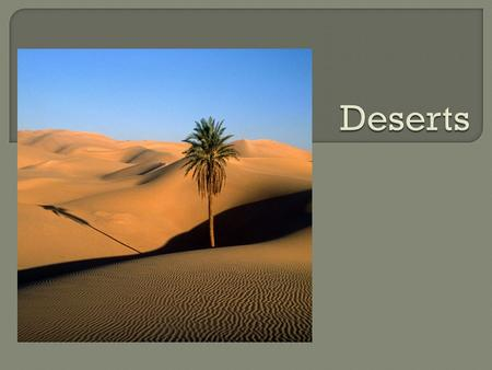 PART 1 Introduction to deserts (not desserts!!!)